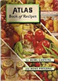 The Atlas Book Of Recipes And Helpful Information On Home Canning And Preserving