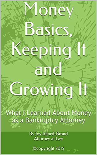 Money Basics, Keeping It and Growing It: What I Learned About Money as a Bankruptcy Attorney