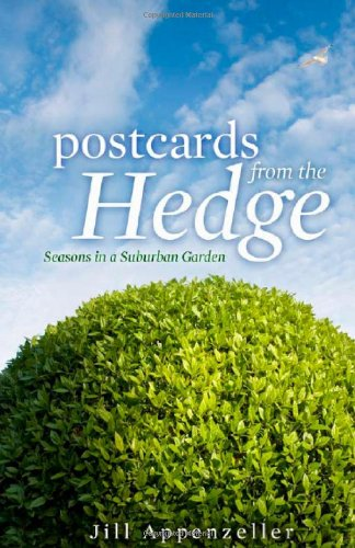 Postcards From the Hedge: Seasons in a Suburban Garden