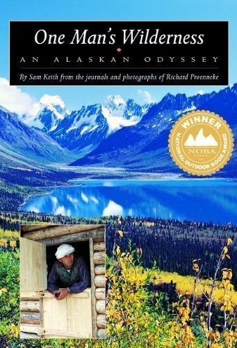 One Man's Wilderness: An Alaskan Odyssey 26 Anv Edition by Sam Keith, Richard Proenneke published by Alaska Northwest Books (1999) Paperback