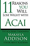 11 Reasons You Will Lose Weight with Acai the Acai Berry Phenomena, Makayla Addison, 1482706113