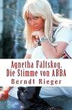 Agnetha Fältskog. die Stimme Von ABBA, Berndt Rieger, 1456520482