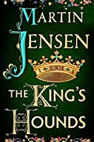The King's Hounds (The King's Hounds series Book 1)