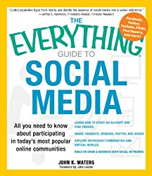The Everything Guide to Social Media: All you need to know about participating in today's most popular online communities (Everything®)