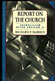 Report on the Church : Catholicism after Vatican II, McBrien, Richard P., 0060653361