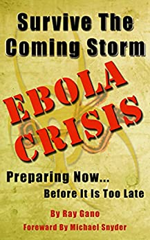 Survive The Coming Storm - Ebola Crisis: A Prepper's Guide on How To Prepare For A Killer Global Ebola Pandemic and Treat At Home by [Gano, Ray]