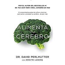 Alimenta tu cerebro: El Sorprendente Poder De La Flora Intestinal Para Sanar Y Proteger Tu Cerebro ...de Por Vida