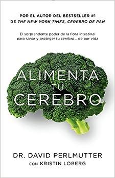 Alimenta Tu Cerebro: El Sorprendente Poder De La Flora Intestinal Para Sanar Y Proteger Tu Cerebrode ...de Por Vida por Kristin Loberg epub
