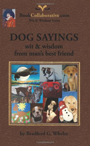 DOG SAYINGS; wit & wisdom from man's best friend