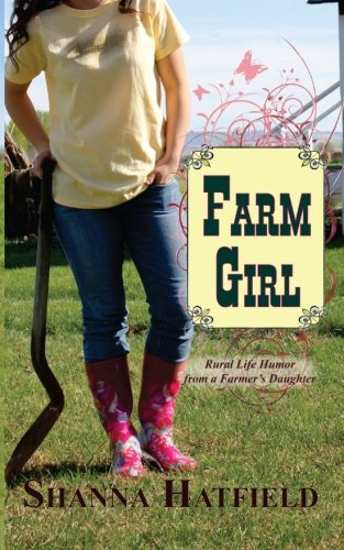 Farm Girl: Rural Life Humor from a Farmer's Daughter
