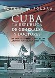 Cuba. la República de Generales y Doctores, Robert A. Solera, 8415622317