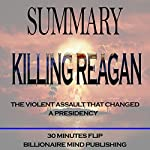 Summary: Killing Reagan: The Violent Assault That Changed a Presidency by Bill O'Reilly and Martin Dugard |  30 Minutes Flip