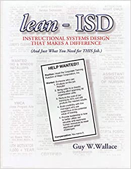 Lean Isd Instructional Systems Design That Makes A Difference Wallace Guy W 9781467910460 Amazon Com Books