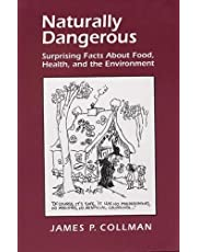 Naturally Dangerous: Surprising Facts about Food, Health, and the Environment