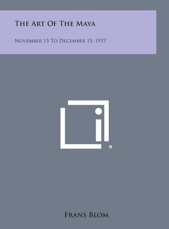The Art of the Maya: November 15 to December 15, 1937 PDF
