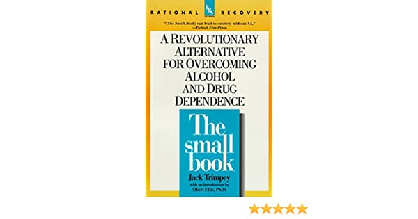 The Small Book: A Revolutionary Alternative to Overcoming ALC Rational Recovery Systems: Amazon.es: Jack Trimpey: Libros en idiomas extranjeros