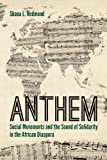 Anthem : Social Movements and the Sound of Solidarity in the African Diaspora, Redmond, Shana L., 0814789323