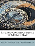 Life and Correspondence of George Read, William Thompson Read, 1113796839