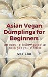 Asian Vegan Dumplings for Beginners