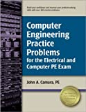 Computer Practice Problems for the Electrical and Computer PE Exam, PE, John A Camara, 1591261724