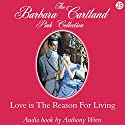 Love Is the Reason for Living Hörbuch von Barbara Cartland Gesprochen von: Anthony Wren