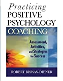 img - for Practicing Positive Psychology Coaching: Assessment, Activities and Strategies for Success book / textbook / text book