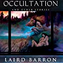 Occultation and Other Stories Hörbuch von Laird Barron Gesprochen von: David Drummond