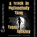 A Crack in Melancholy Time | Trent Zelazny