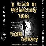 A Crack in Melancholy Time | Trent Zelazny