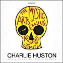 The Mystic Arts of Erasing All Signs of Death Audiobook by Charlie Huston Narrated by Paul Michael Garcia