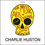 The Mystic Arts of Erasing All Signs of Death | Charlie Huston