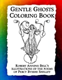Gentle Ghosts Coloring Book: Robert Anning Bell's illustrations of the poems of Percy Bysshe Shelley (Historic Images) (Vo...