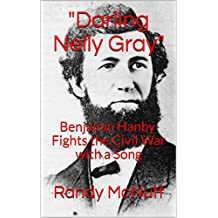 Darling Nelly Gray: Benjamin Hanby Fights the Civil War with a Song (Civil War Profiles Book 1)