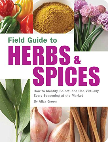 Field Guide to Herbs & Spices: How to Identify, Select, and Use Virtually Every...