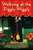 Waltzing at the Piggly Wiggly, Robert Dalby, 0425215563