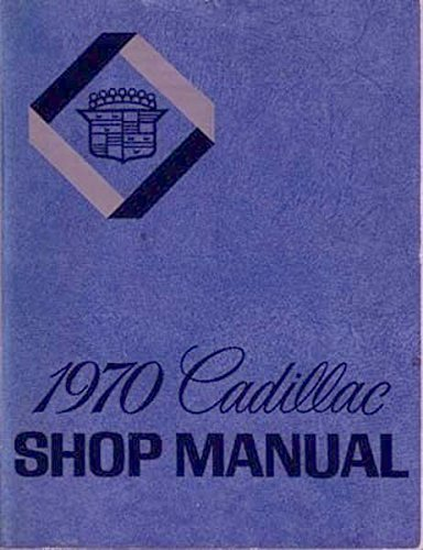 Cadillac Calais Coupe (COMPLETE & UNABRIDGED 1970 CADILLAC FACTORY REPAIR SHOP & SERVICE MANUAL INCLUDES: Calais, De Ville, Eldorado, Fleetwood Sixty-Special, Fleetwood Brougham and Fleetwood 75)