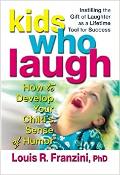 Kids Who Laugh: How to Develop Your Child's Sense of Humor by Louis R. Franzini (2002-08-01)