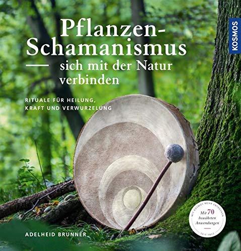 Pflanzenschamanismus: Sich mit der Natur verbinden Gebundenes Buch – 13. September 2018 Adelheid Brunner Franckh Kosmos Verlag 3440158837 Garten / Pflanzen / Natur
