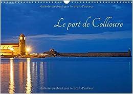 Le Port De Collioure 2017: Un Fort Beau Port (Calvendo Places)