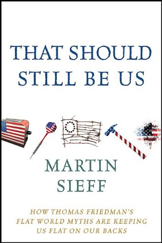 That Should Still Be Us: How Thomas Friedman's Flat World Myths Are Keeping Us Flat on Our Backs pdf