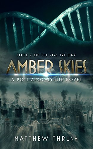 Amber Skies: A Post-Apocalyptic Thriller (2136 Trilogy) by [Thrush, Matthew]