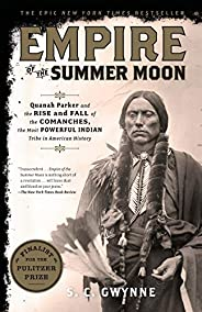 Empire of the Summer Moon: Quanah Parker and the Rise and Fall of the Comanches, the Most Powerful Indian Trib