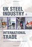 UK Steel Industry and International Trade, Sally Dabydeen, 059532164X