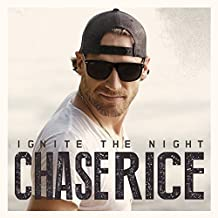 Ignite the Night by Chase Rice (2014-08-19)