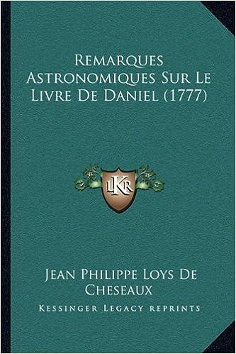 Téléchargement Remarques Astronomiques Sur Le Livre de Daniel (1777) epub pdf