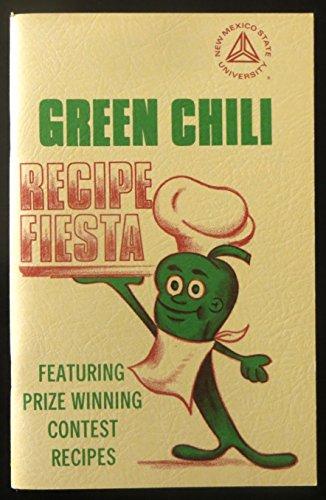 Green Chili Recipe Fiesta Featuring Prize Winning Contest Recipes - Green Chili Recipe