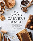 The Wood Carver's Dozen: A Collection of 12 Beautiful Projects for Beginners