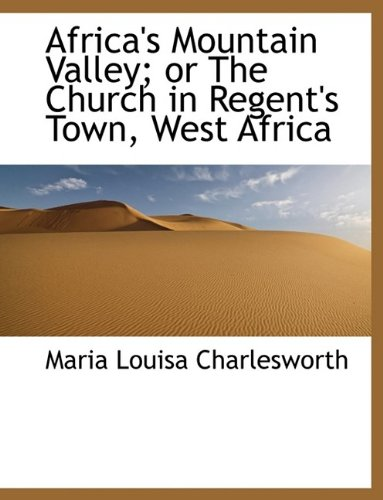 Africa's Mountain Valley; or The Church in Regent's Town, West Africa pdf epub