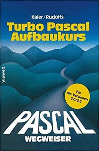 Turbo Pascal-Wegweiser Aufbaukurs: Für die Versionen 5.0 und 5.5 (German Edition) (German) 3.Aufl. 1989 Edition