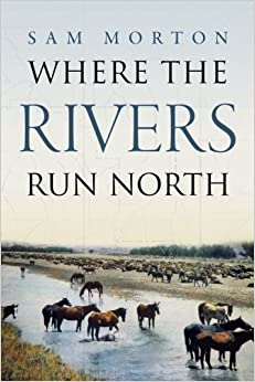 Where the Rivers Run North by Sam Morton (2014-06-12)